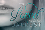 You Loved Me At My Dark...